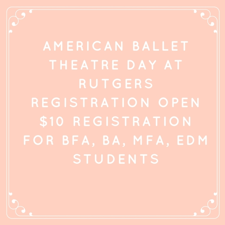 American Ballet Theatre Day at RutgersRegistration Open$10 registration for BFA, BA, MFA, EdM students