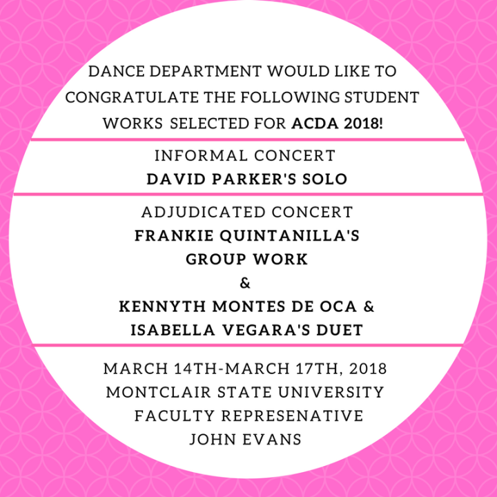DANCE DEPARTMENT WOULD LIKE TO CONGRATULATE THE FOLLOWING STUDENT WORKS SELECTED FOR ACDA 2018! (1)