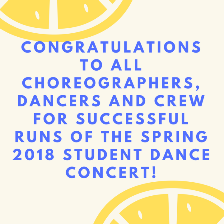 Congratulations to all choreographers, dancers and crew for successful runs of the Spring 2018 Student Dan