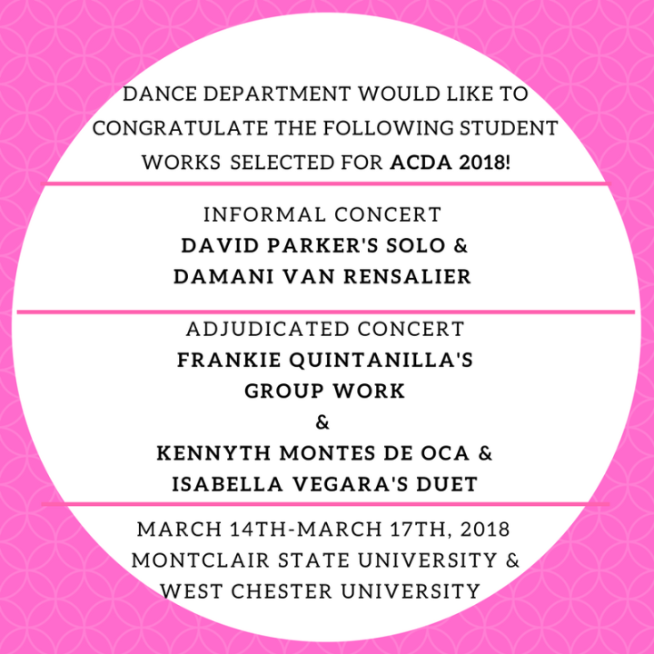 DANCE DEPARTMENT WOULD LIKE TO CONGRATULATE THE FOLLOWING STUDENT WORKS SELECTED FOR ACDA 2018! (2)